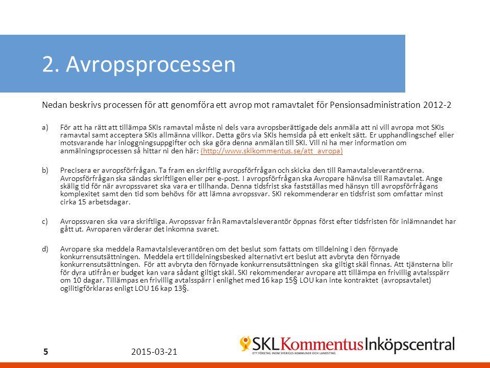 2. Avropsprocessen Nedan beskrivs processen för att genomföra ett avrop mot ramavtalet för Pensionsadministration 2012-2 a)För att ha rätt att tillämp