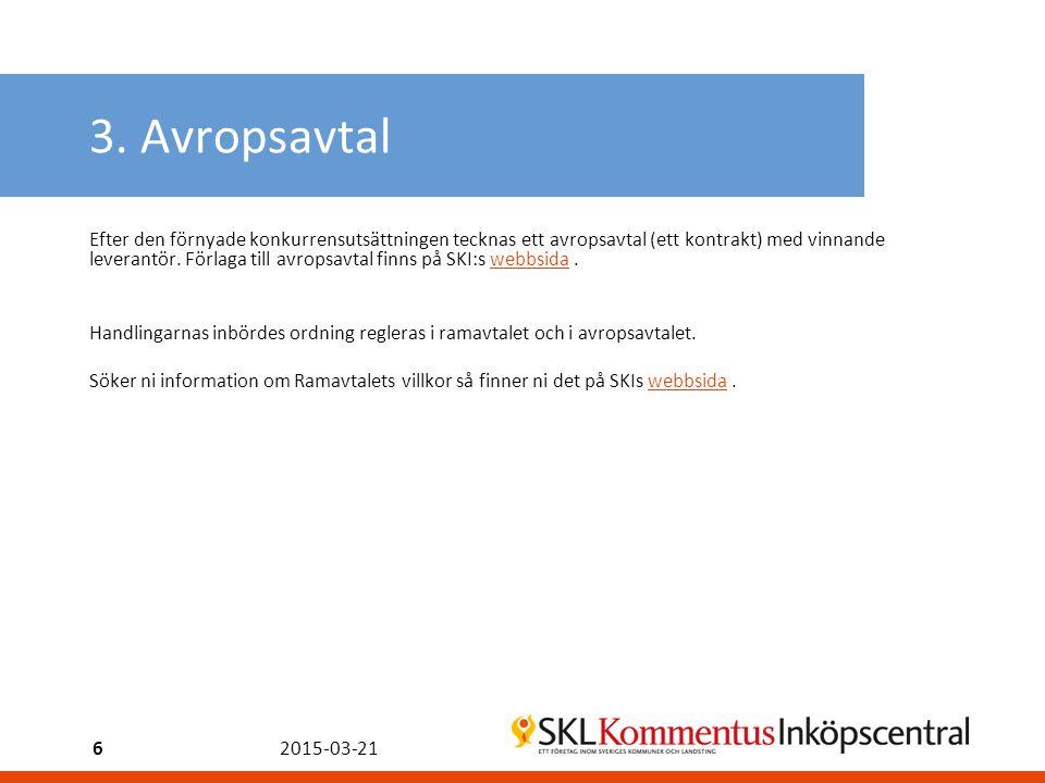 3. Avropsavtal Efter den förnyade konkurrensutsättningen tecknas ett avropsavtal (ett kontrakt) med vinnande leverantör. Förlaga till avropsavtal finn