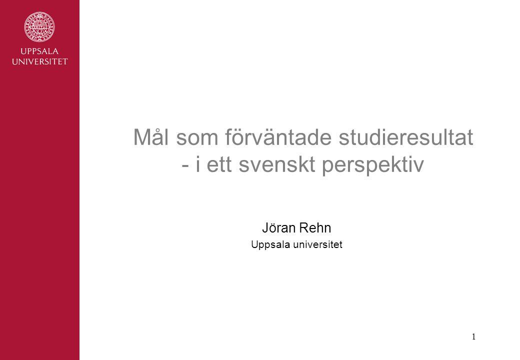 1 Mål som förväntade studieresultat - i ett svenskt perspektiv Jöran Rehn Uppsala universitet