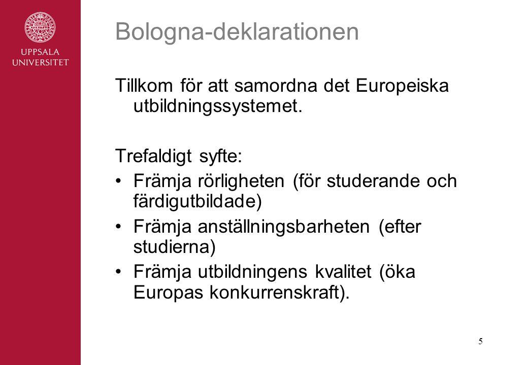 5 Bologna-deklarationen Tillkom för att samordna det Europeiska utbildningssystemet.