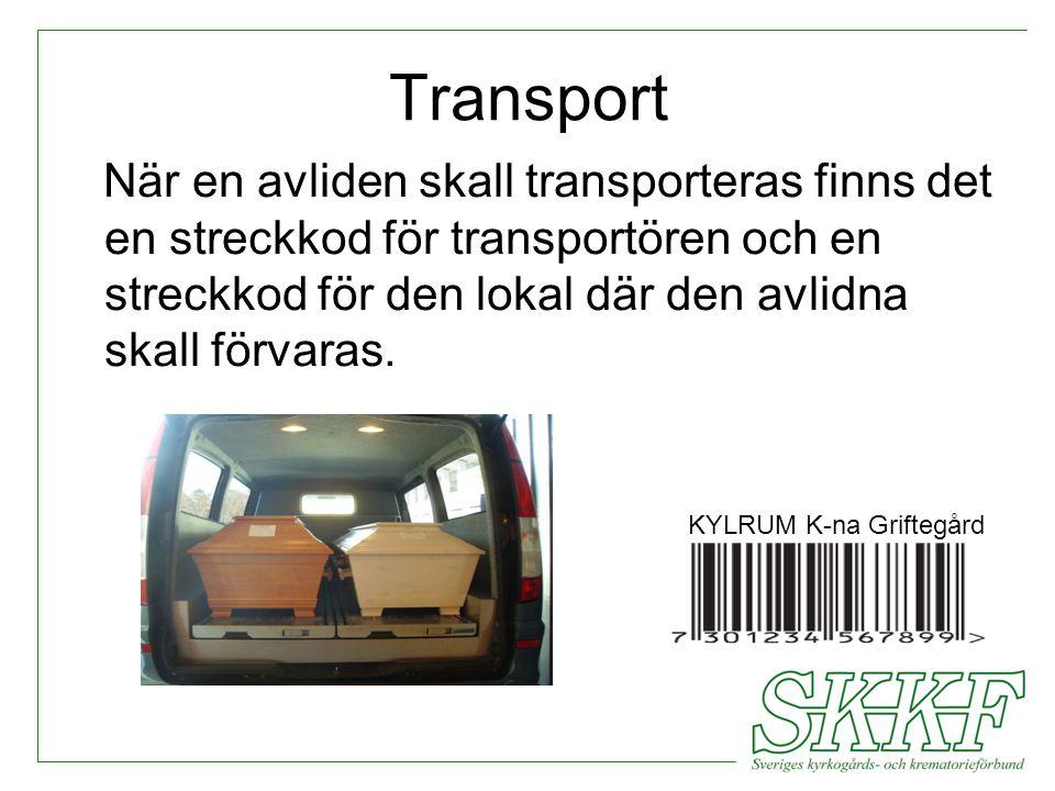 Transport När en avliden skall transporteras finns det en streckkod för transportören och en streckkod för den lokal där den avlidna skall förvaras. K