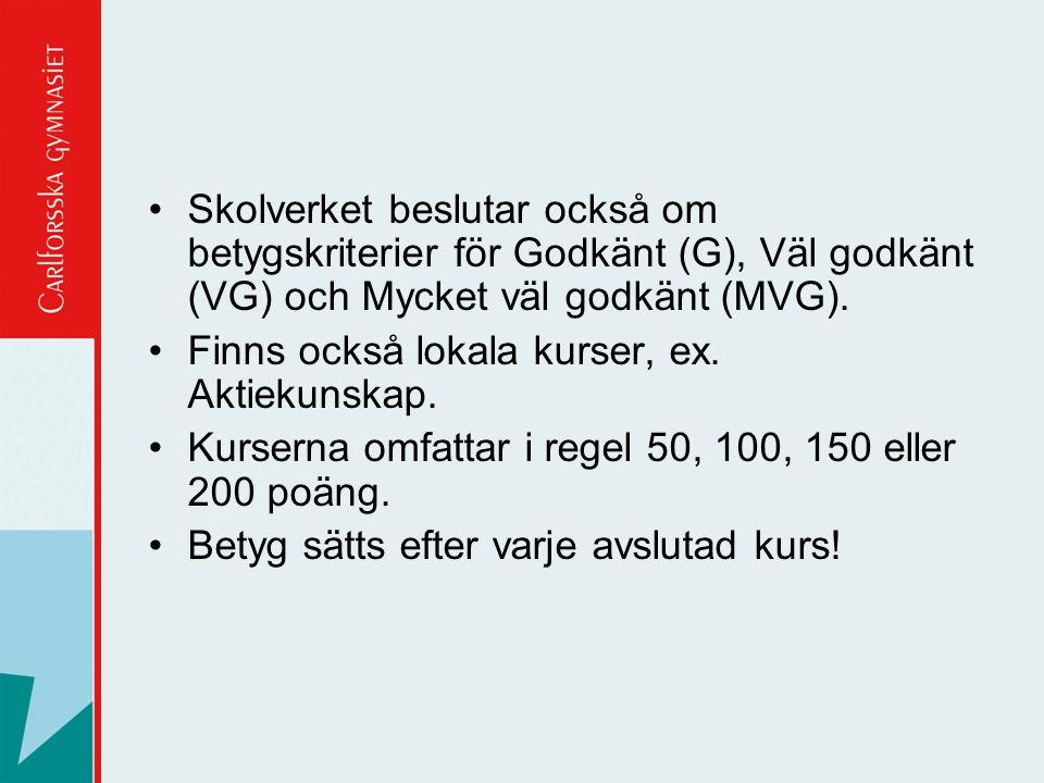 Skolverket beslutar också om betygskriterier för Godkänt (G), Väl godkänt (VG) och Mycket väl godkänt (MVG). Finns också lokala kurser, ex. Aktiekunsk