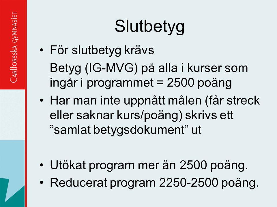 Slutbetyg För slutbetyg krävs Betyg (IG-MVG) på alla i kurser som ingår i programmet = 2500 poäng Har man inte uppnått målen (får streck eller saknar