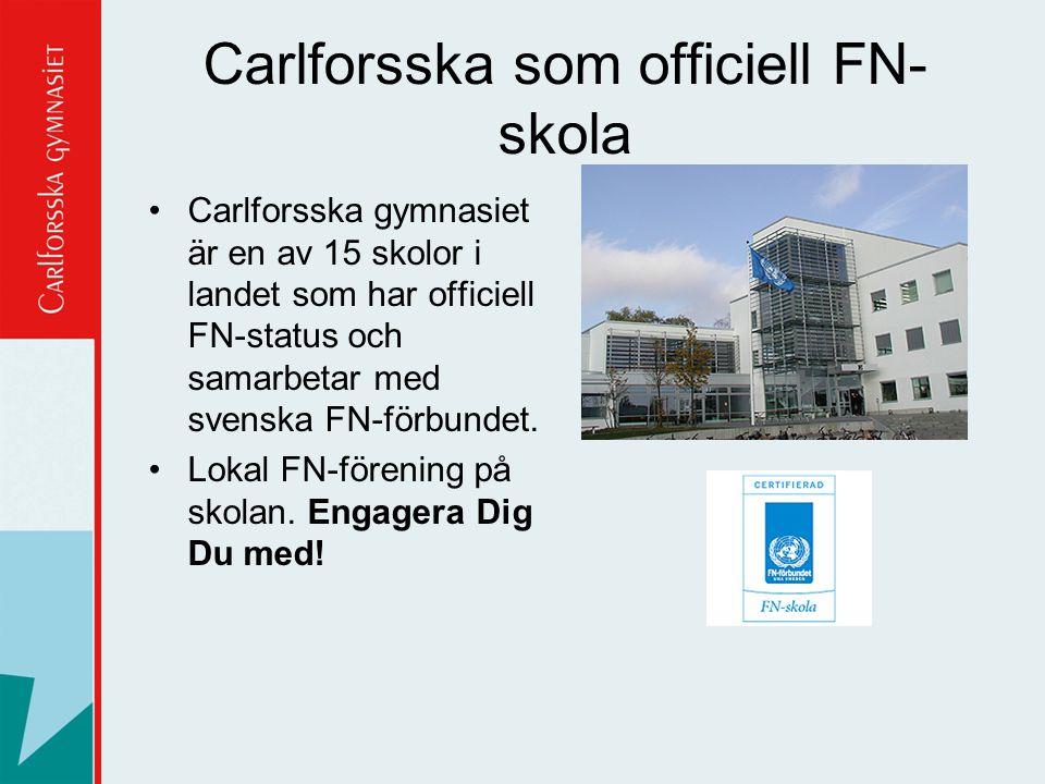 Carlforsska som officiell FN- skola Carlforsska gymnasiet är en av 15 skolor i landet som har officiell FN-status och samarbetar med svenska FN-förbun