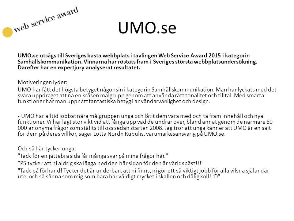 UMO.se UMO.se utsågs till Sveriges bästa webbplats i tävlingen Web Service Award 2015 i kategorin Samhällskommunikation. Vinnarna har röstats fram i S