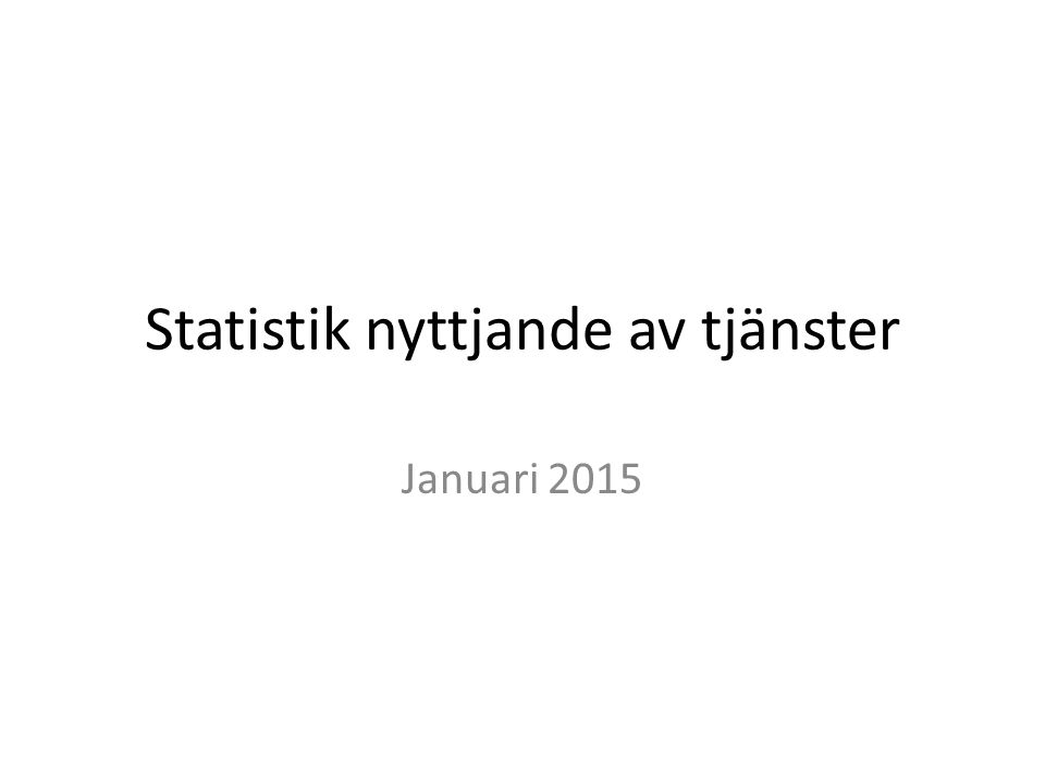 Statistik nyttjande av tjänster Januari 2015