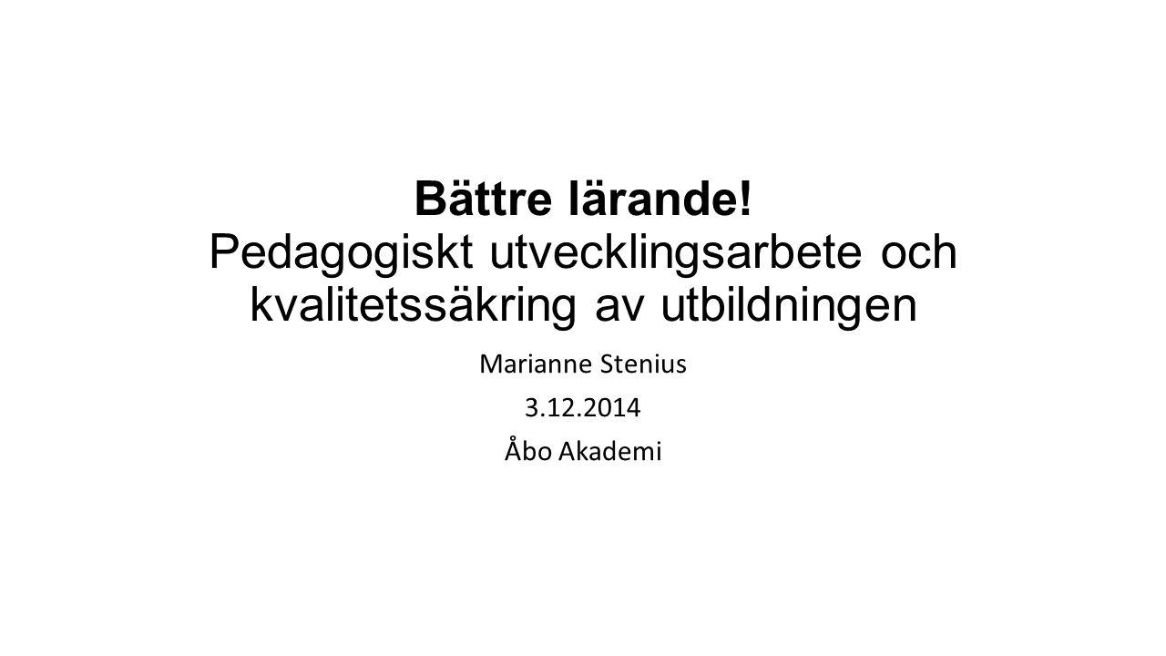 Bättre lärande! Pedagogiskt utvecklingsarbete och kvalitetssäkring av utbildningen Marianne Stenius 3.12.2014 Åbo Akademi
