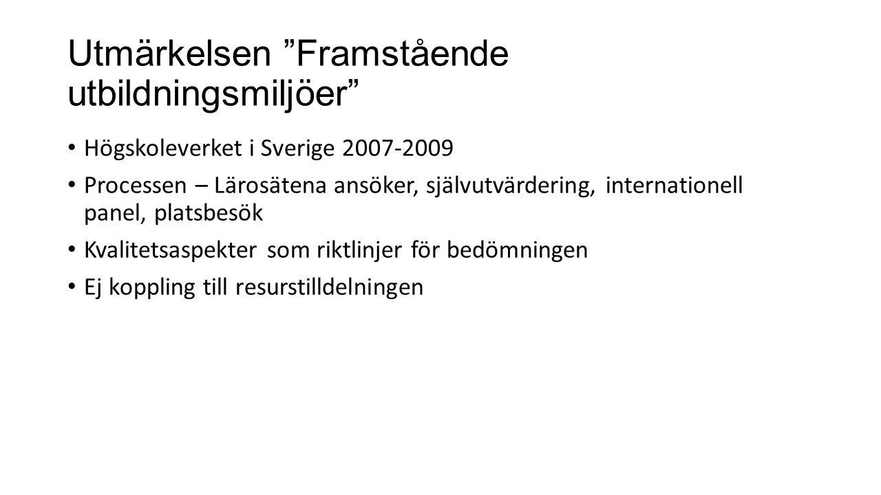"""Utmärkelsen """"Framstående utbildningsmiljöer"""" Högskoleverket i Sverige 2007-2009 Processen – Lärosätena ansöker, självutvärdering, internationell panel"""
