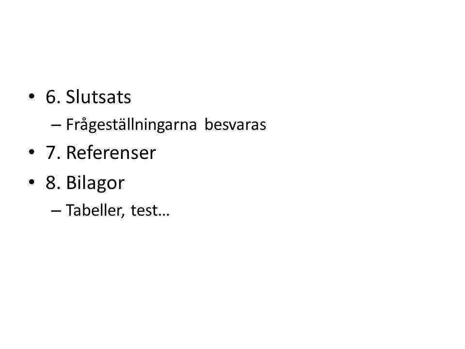 6. Slutsats – Frågeställningarna besvaras 7. Referenser 8. Bilagor – Tabeller, test…