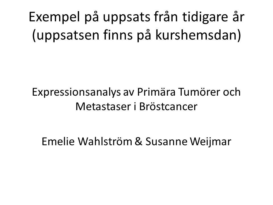 Exempel på uppsats från tidigare år (uppsatsen finns på kurshemsdan) Expressionsanalys av Primära Tumörer och Metastaser i Bröstcancer Emelie Wahlströ