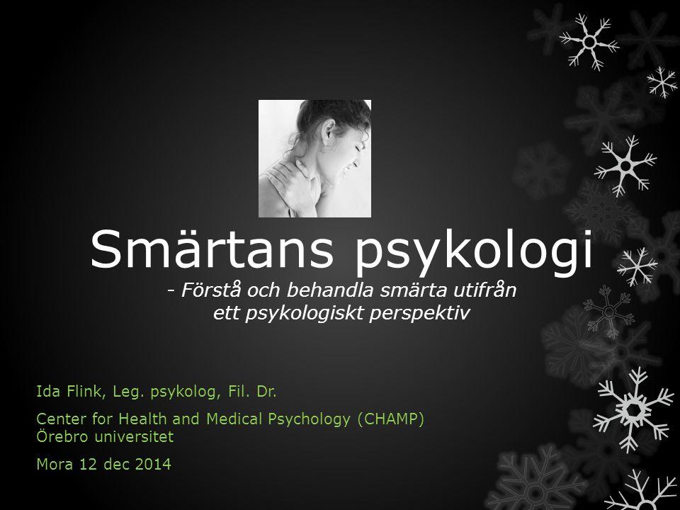 Smärtans psykologi - Förstå och behandla smärta utifrån ett psykologiskt perspektiv Ida Flink, Leg. psykolog, Fil. Dr. Center for Health and Medical P