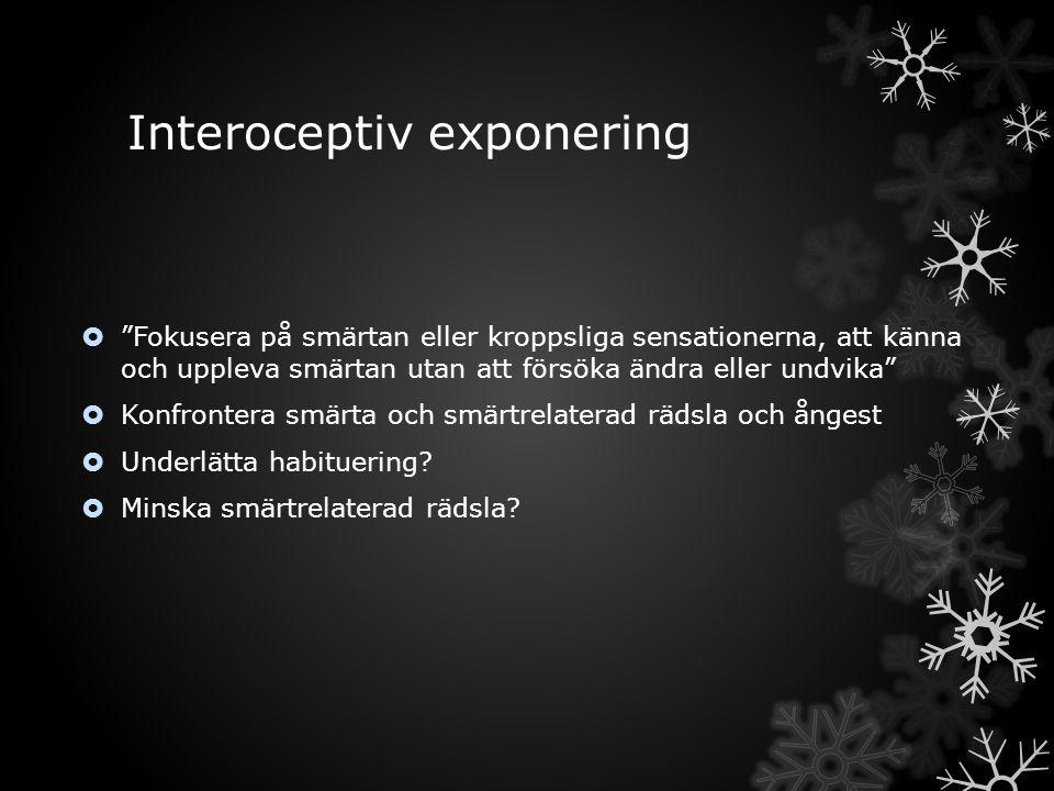 """Interoceptiv exponering  """"Fokusera på smärtan eller kroppsliga sensationerna, att känna och uppleva smärtan utan att försöka ändra eller undvika""""  K"""
