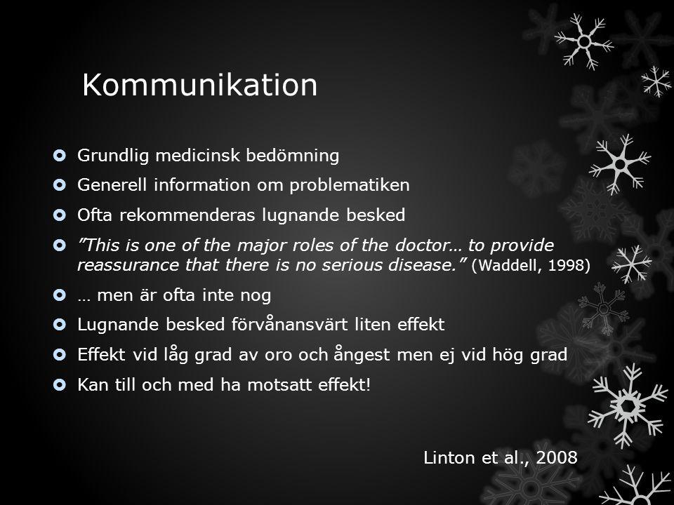 "Kommunikation  Grundlig medicinsk bedömning  Generell information om problematiken  Ofta rekommenderas lugnande besked  ""This is one of the major"
