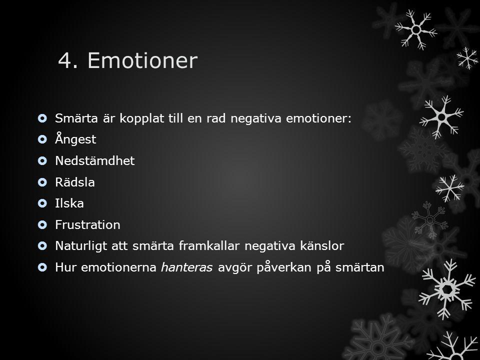 4. Emotioner  Smärta är kopplat till en rad negativa emotioner:  Ångest  Nedstämdhet  Rädsla  Ilska  Frustration  Naturligt att smärta framkall