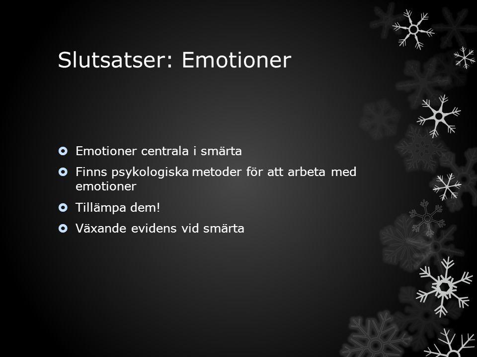 Slutsatser: Emotioner  Emotioner centrala i smärta  Finns psykologiska metoder för att arbeta med emotioner  Tillämpa dem!  Växande evidens vid sm