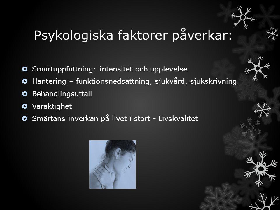 Psykologiska faktorer påverkar:  Smärtuppfattning: intensitet och upplevelse  Hantering – funktionsnedsättning, sjukvård, sjukskrivning  Behandling