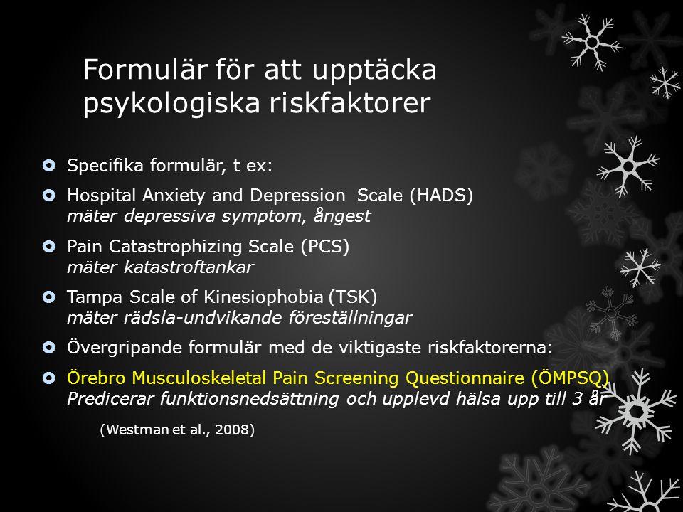 Formulär för att upptäcka psykologiska riskfaktorer  Specifika formulär, t ex:  Hospital Anxiety and Depression Scale (HADS) mäter depressiva sympto