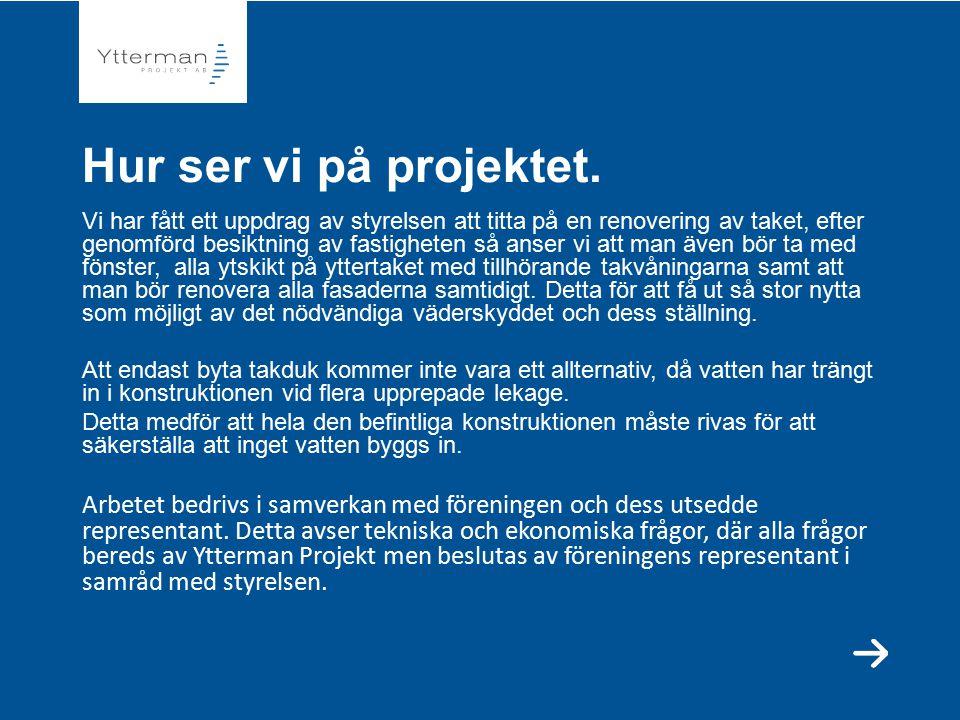 Organisation Organisation från Ytterman Projekt AB Vi tillsätter en projektorganisation som startar att arbeta med myndighetskontakter, samansättning av projekteringsgruppen mm.