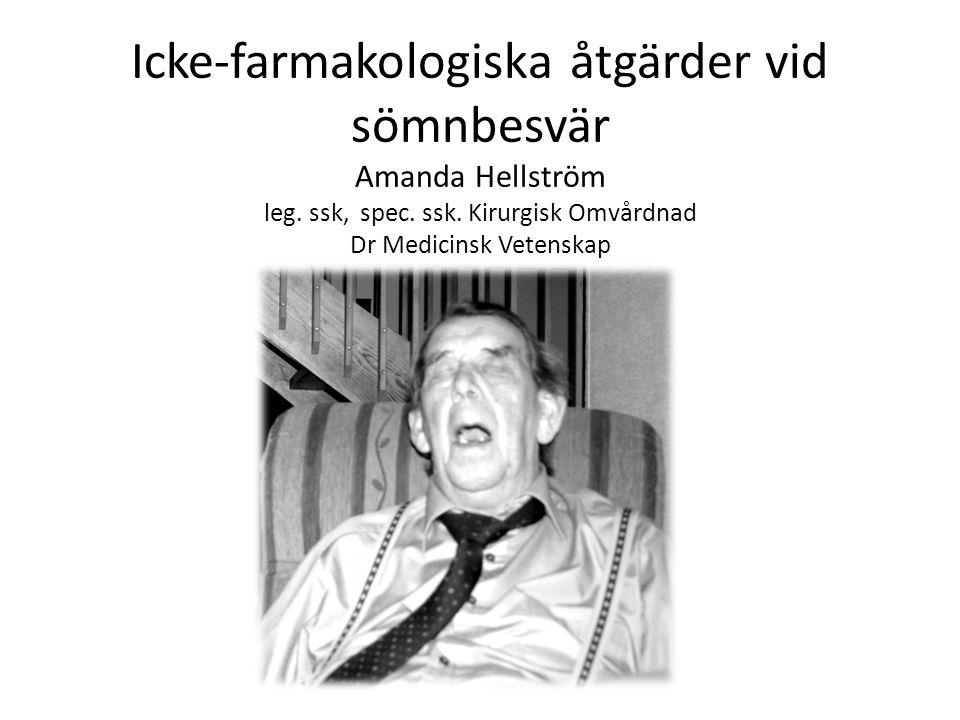 Icke-farmakologiska åtgärder vid sömnbesvär Amanda Hellström leg. ssk, spec. ssk. Kirurgisk Omvårdnad Dr Medicinsk Vetenskap