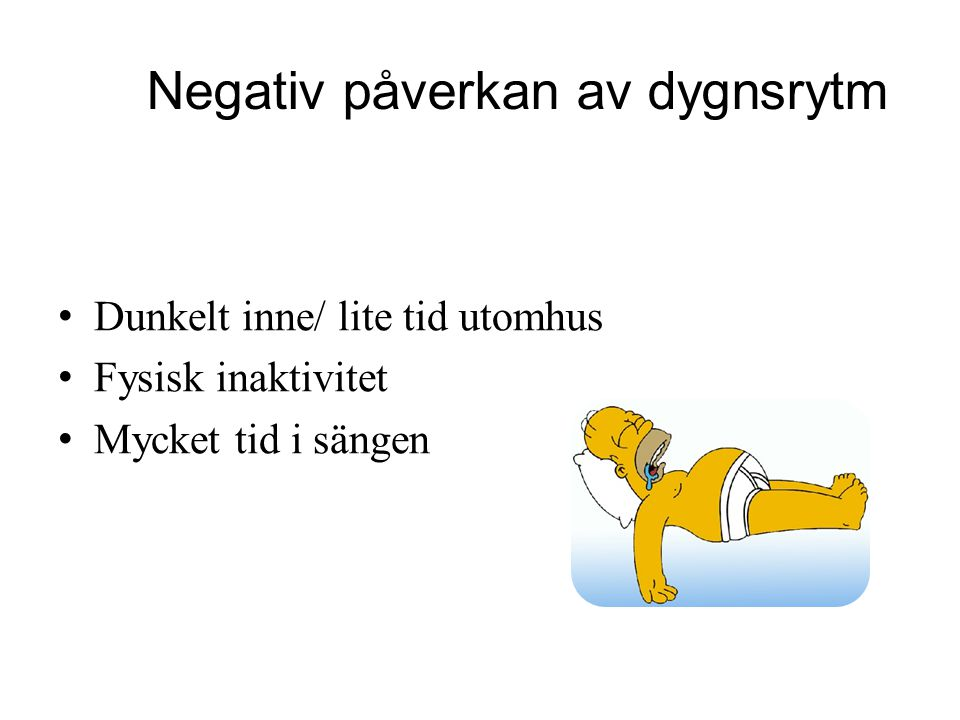 Negativ påverkan av dygnsrytm Dunkelt inne/ lite tid utomhus Fysisk inaktivitet Mycket tid i sängen