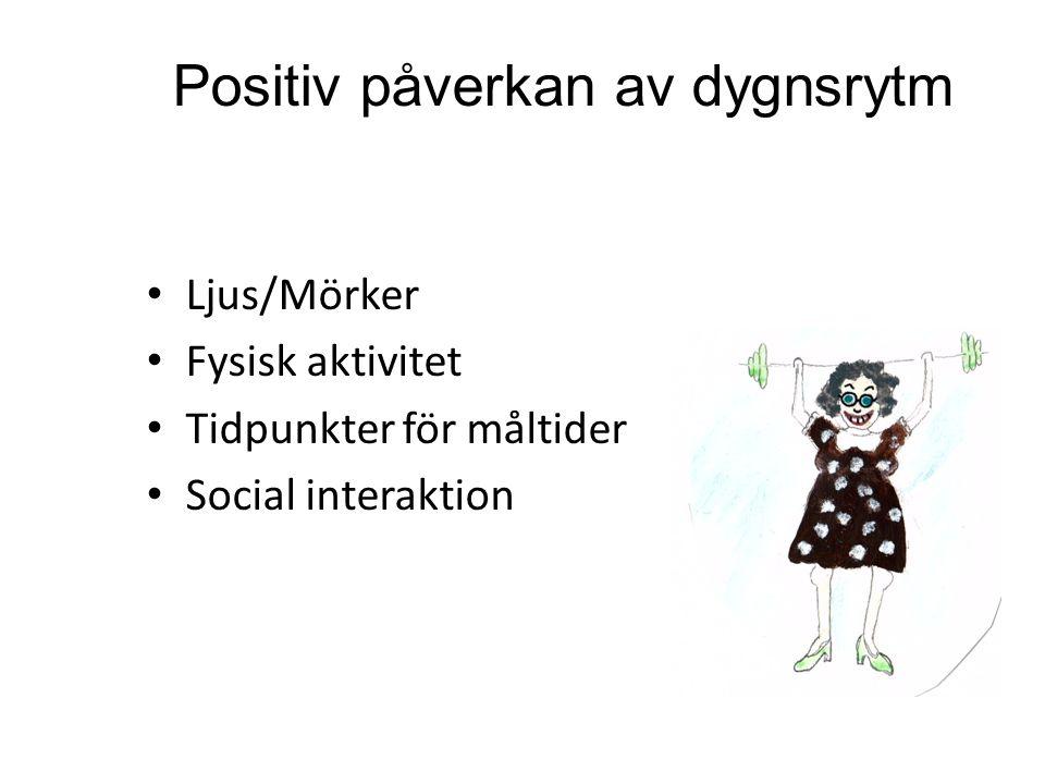 Positiv påverkan av dygnsrytm Ljus/Mörker Fysisk aktivitet Tidpunkter för måltider Social interaktion