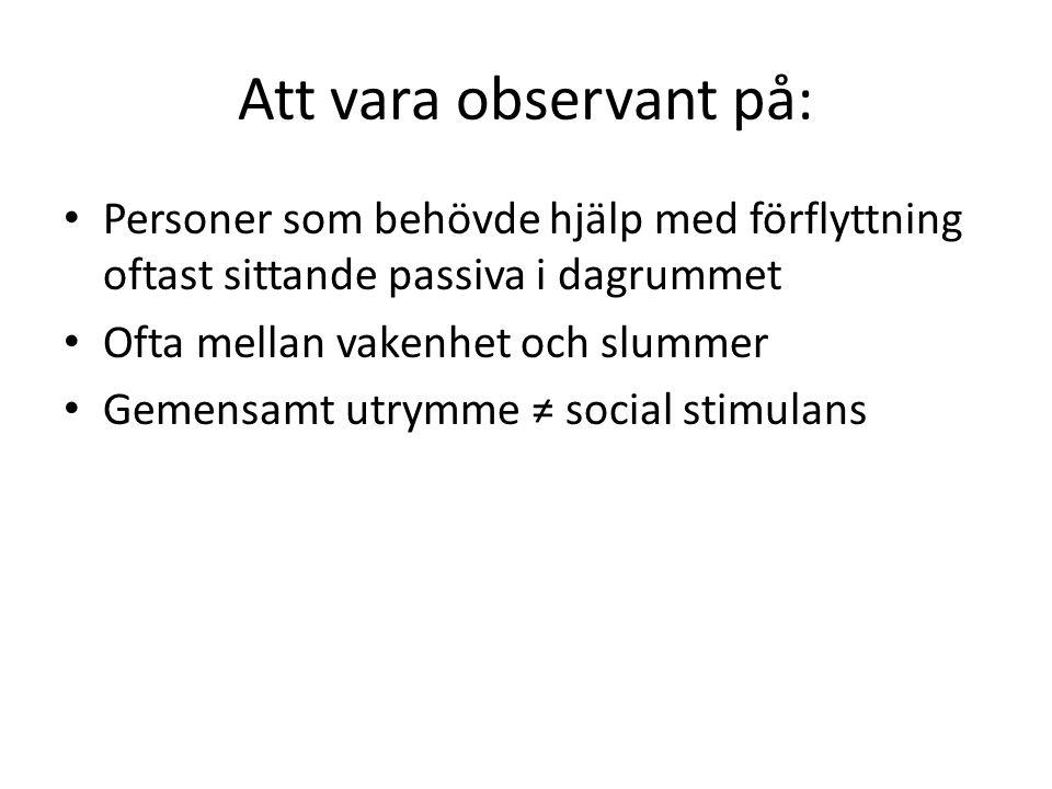 Att vara observant på: Personer som behövde hjälp med förflyttning oftast sittande passiva i dagrummet Ofta mellan vakenhet och slummer Gemensamt utry