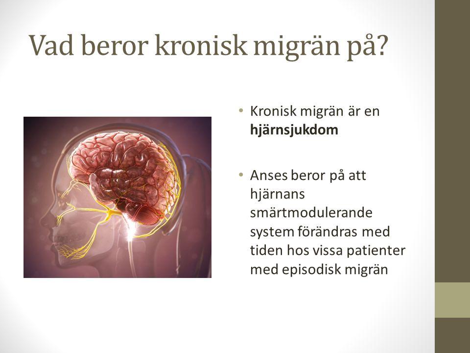 Vad beror kronisk migrän på? Kronisk migrän är en hjärnsjukdom Anses beror på att hjärnans smärtmodulerande system förändras med tiden hos vissa patie