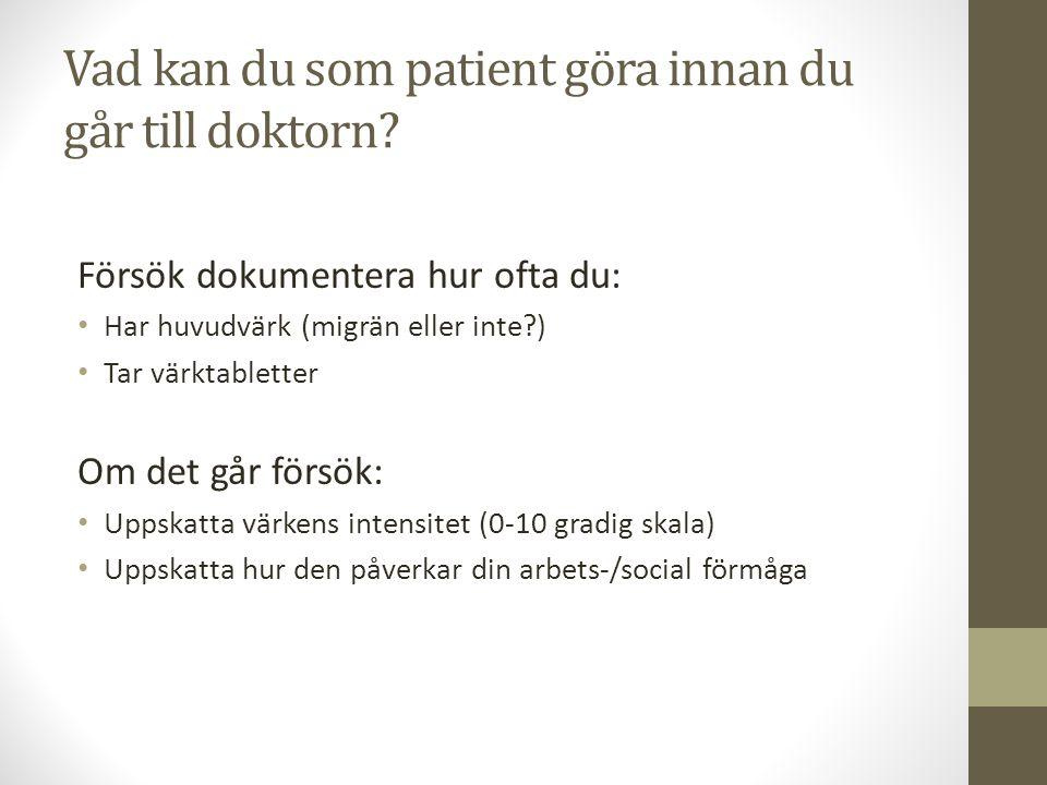 Vad kan du som patient göra innan du går till doktorn? Försök dokumentera hur ofta du: Har huvudvärk (migrän eller inte?) Tar värktabletter Om det går