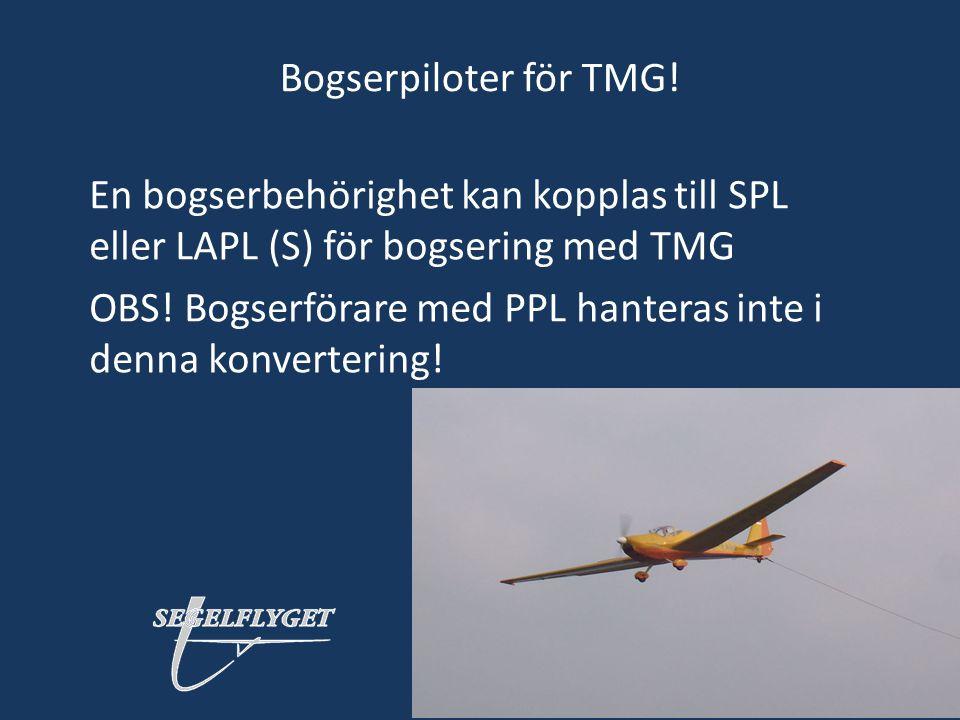 Bogserpiloter för TMG! En bogserbehörighet kan kopplas till SPL eller LAPL (S) för bogsering med TMG OBS! Bogserförare med PPL hanteras inte i denna k