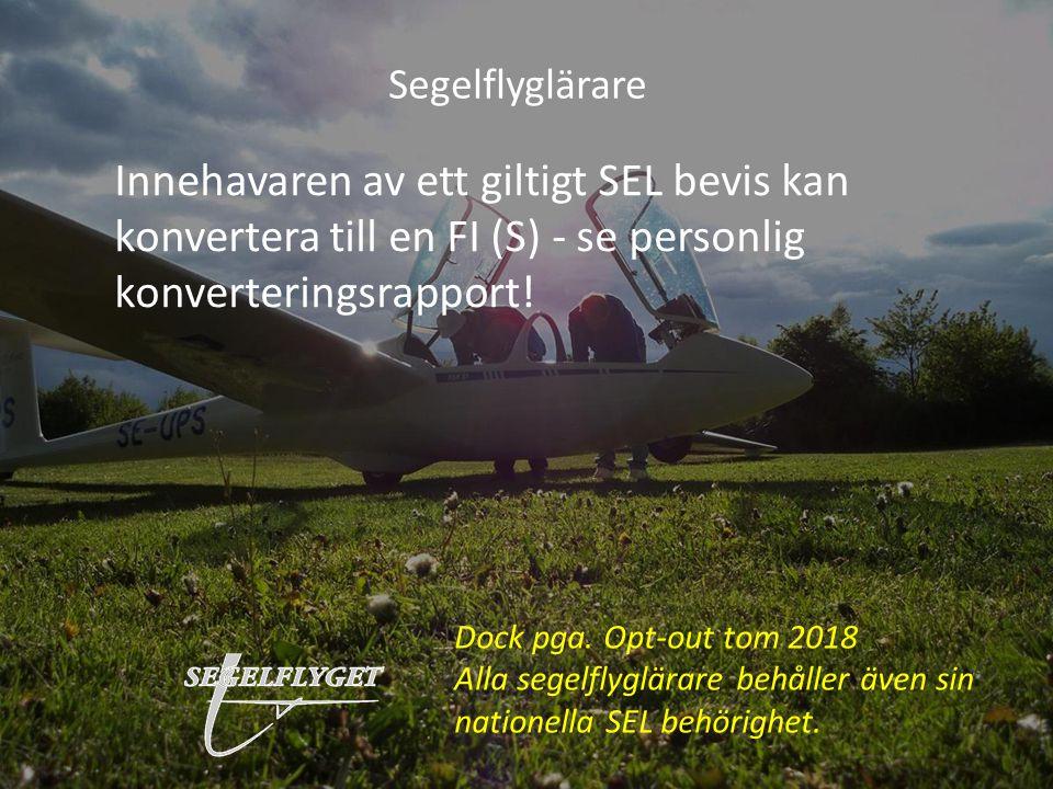 Segelflyglärare Innehavaren av ett giltigt SEL bevis kan konvertera till en FI (S) - se personlig konverteringsrapport! Dock pga. Opt-out tom 2018 All