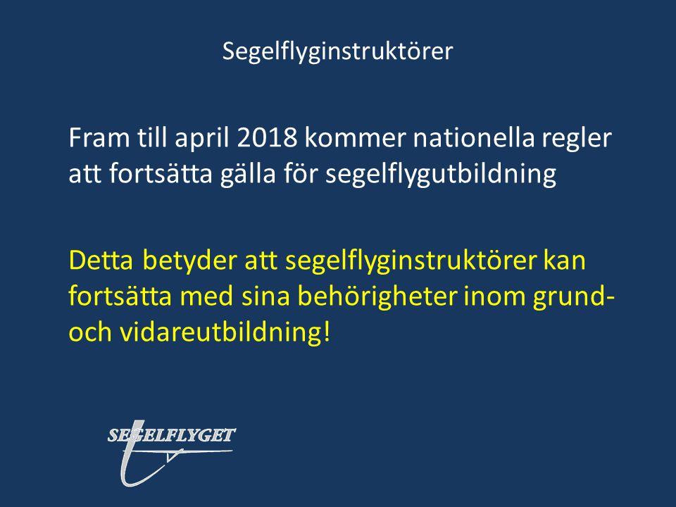 Segelflyginstruktörer Fram till april 2018 kommer nationella regler att fortsätta gälla för segelflygutbildning Detta betyder att segelflyginstruktöre