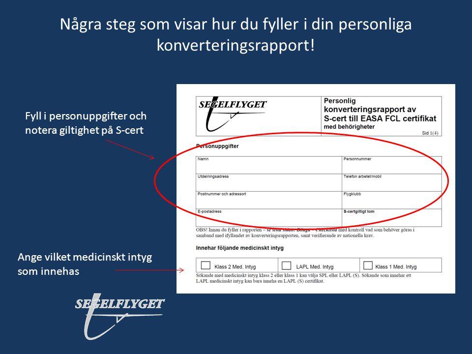 Några steg som visar hur du fyller i din personliga konverteringsrapport! Fyll i personuppgifter och notera giltighet på S-cert Ange vilket medicinskt