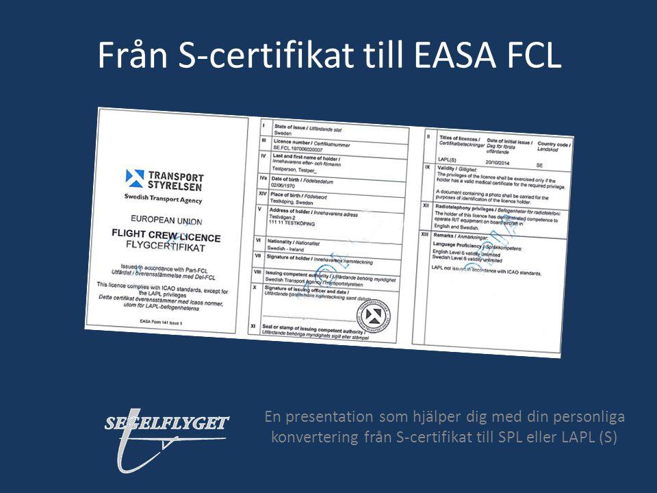 Från S-certifikat till EASA FCL En presentation som hjälper dig med din personliga konvertering från S-certifikat till SPL eller LAPL (S)