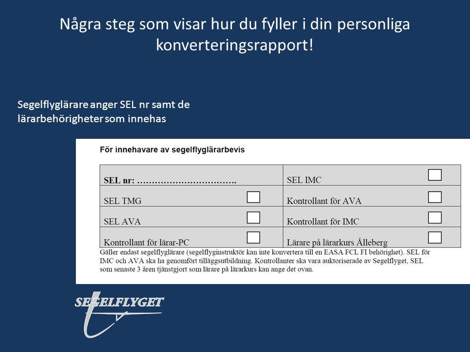 Några steg som visar hur du fyller i din personliga konverteringsrapport! Segelflyglärare anger SEL nr samt de lärarbehörigheter som innehas