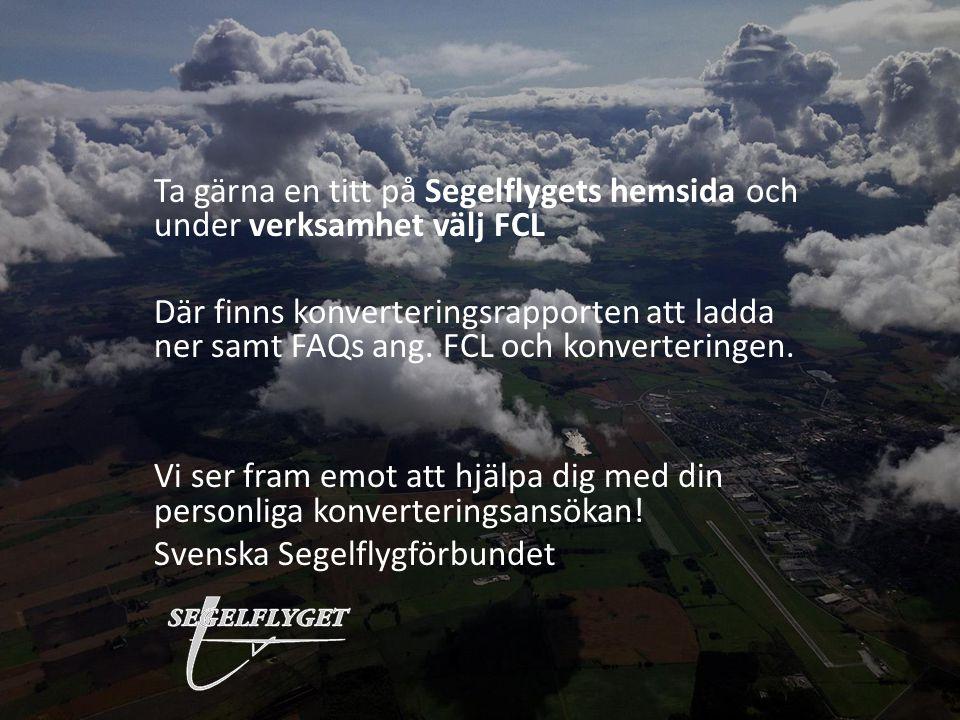 Ta gärna en titt på Segelflygets hemsida och under verksamhet välj FCL Där finns konverteringsrapporten att ladda ner samt FAQs ang. FCL och konverter