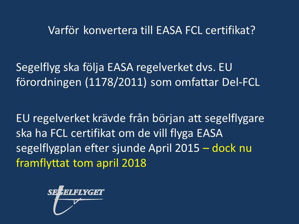 Varför konvertera till EASA FCL certifikat? Segelflyg ska följa EASA regelverket dvs. EU förordningen (1178/2011) som omfattar Del-FCL EU regelverket