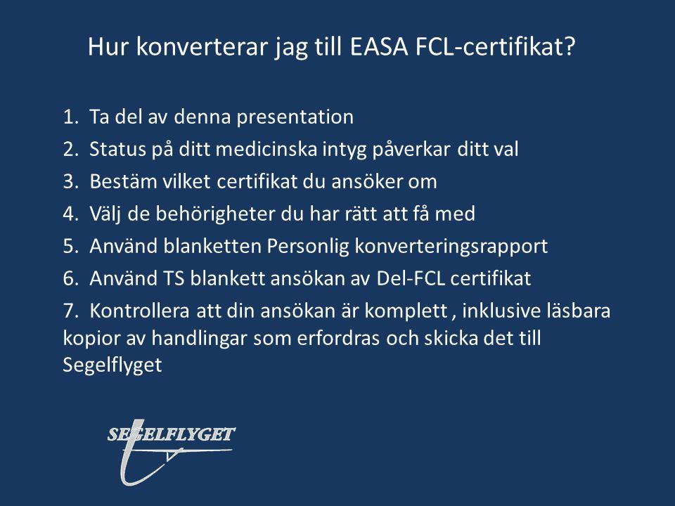 Hur konverterar jag till EASA FCL-certifikat? 1. Ta del av denna presentation 2. Status på ditt medicinska intyg påverkar ditt val 3. Bestäm vilket ce