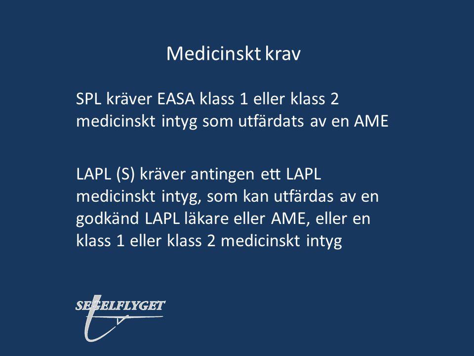 Medicinskt krav SPL kräver EASA klass 1 eller klass 2 medicinskt intyg som utfärdats av en AME LAPL (S) kräver antingen ett LAPL medicinskt intyg, som