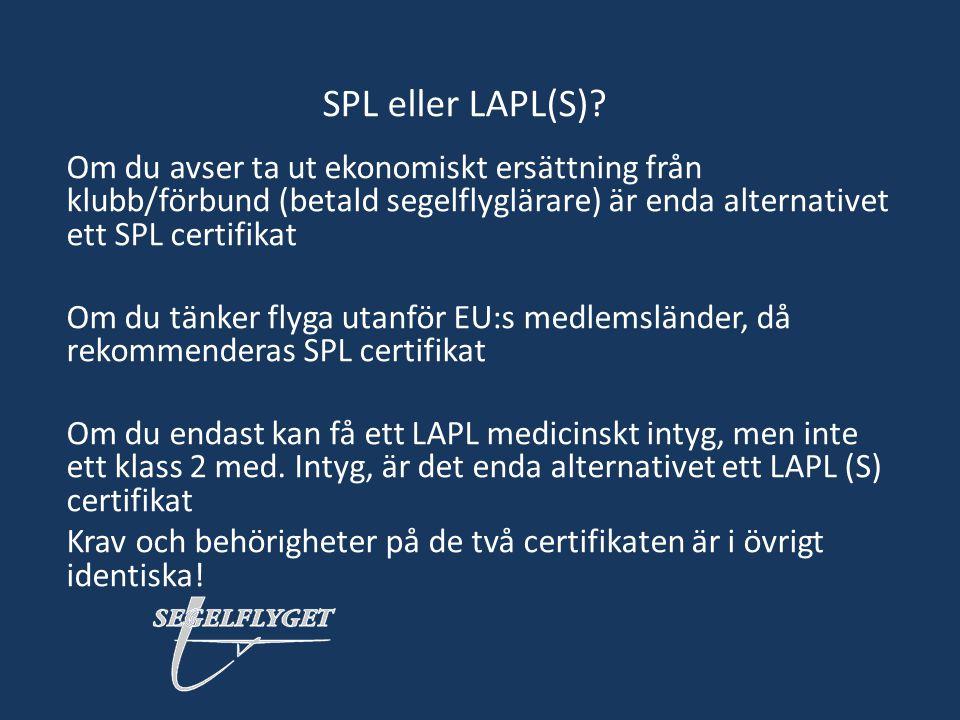 SPL eller LAPL(S)? Om du avser ta ut ekonomiskt ersättning från klubb/förbund (betald segelflyglärare) är enda alternativet ett SPL certifikat Om du t