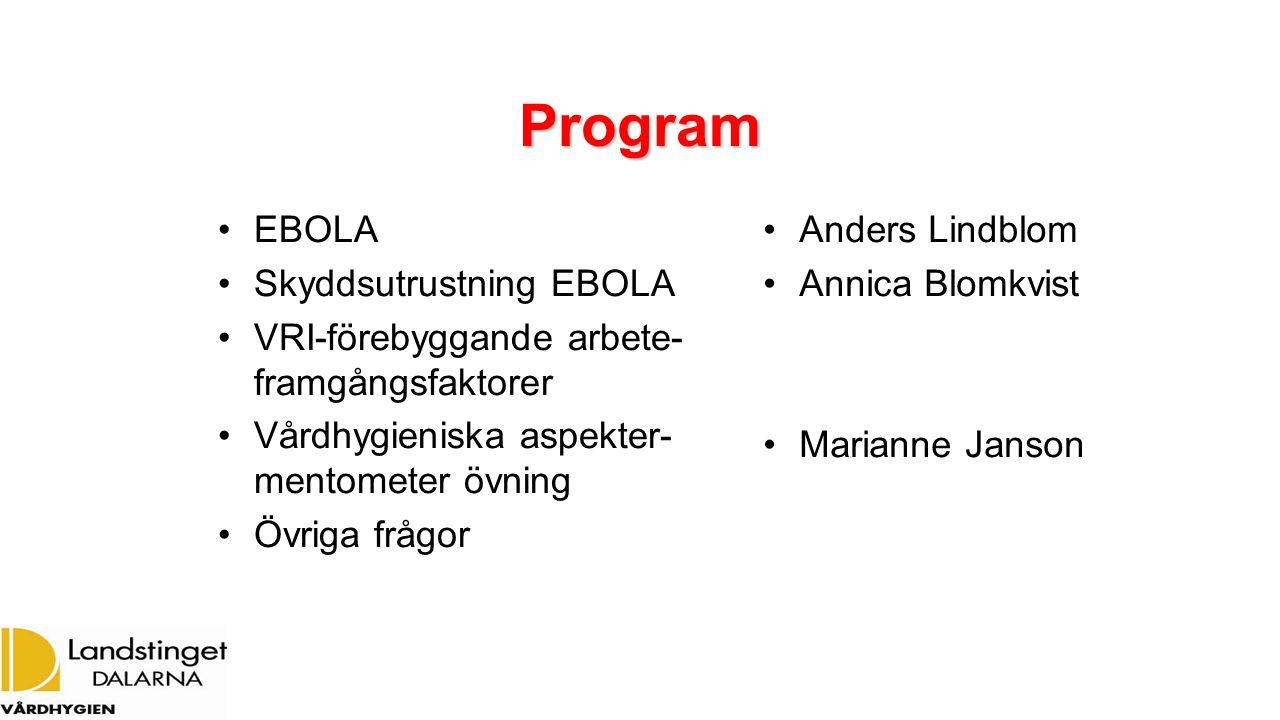 Program EBOLA Skyddsutrustning EBOLA VRI-förebyggande arbete- framgångsfaktorer Vårdhygieniska aspekter- mentometer övning Övriga frågor Anders Lindblom Annica Blomkvist Marianne Janson
