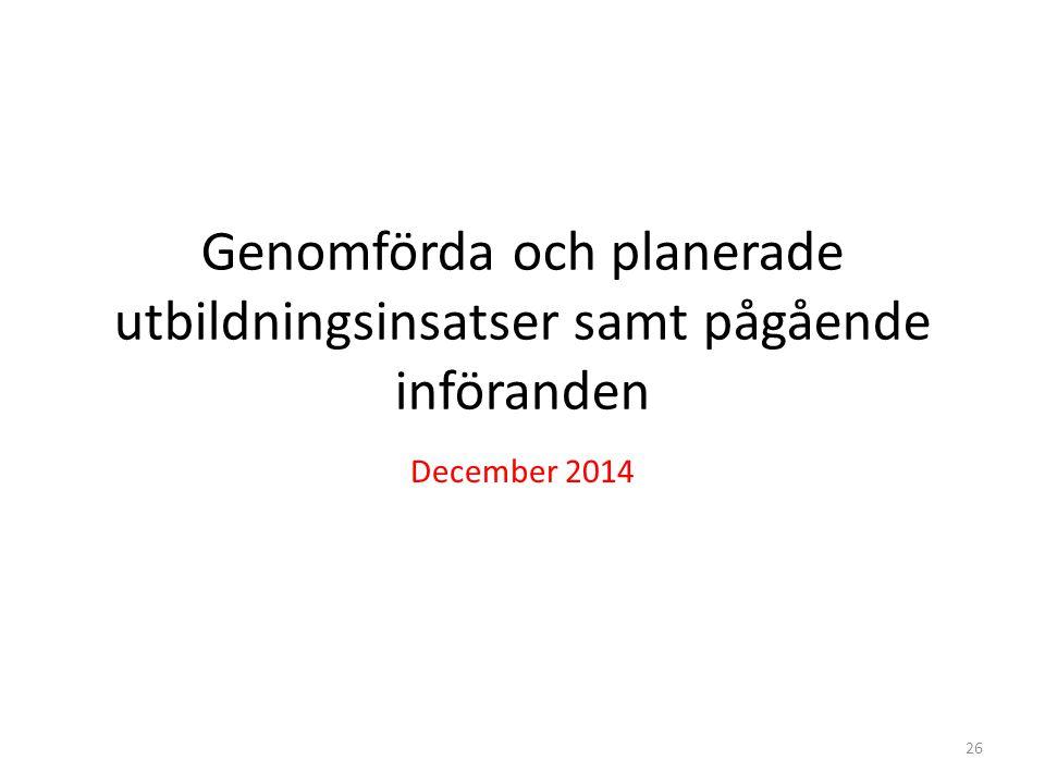 Genomförda och planerade utbildningsinsatser samt pågående införanden December 2014 26