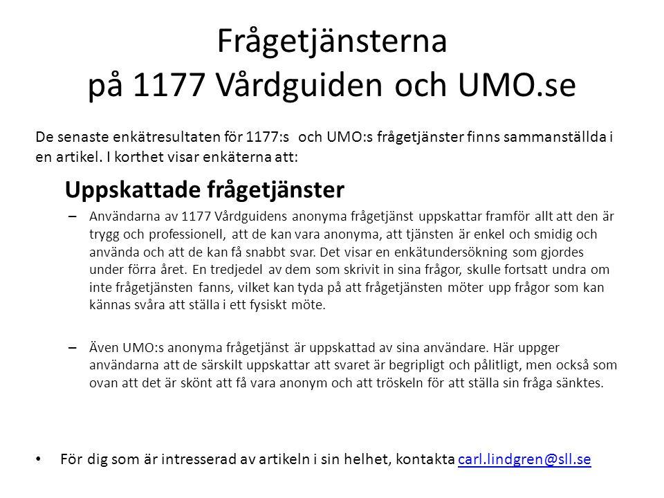 Frågetjänsterna på 1177 Vårdguiden och UMO.se De senaste enkätresultaten för 1177:s och UMO:s frågetjänster finns sammanställda i en artikel. I korthe