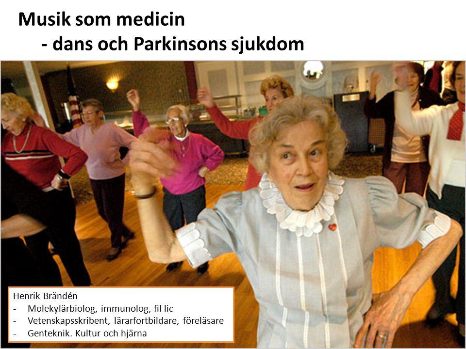 Musik som medicin - dans och Parkinsons sjukdom Henrik Brändén -Molekylärbiolog, immunolog, fil lic -Vetenskapsskribent, lärarfortbildare, föreläsare