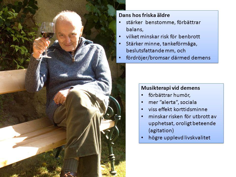 Dans hos friska äldre stärker benstomme, förbättrar balans, vilket minskar risk för benbrott Stärker minne, tankeförmåga, beslutsfattande mm, och förd