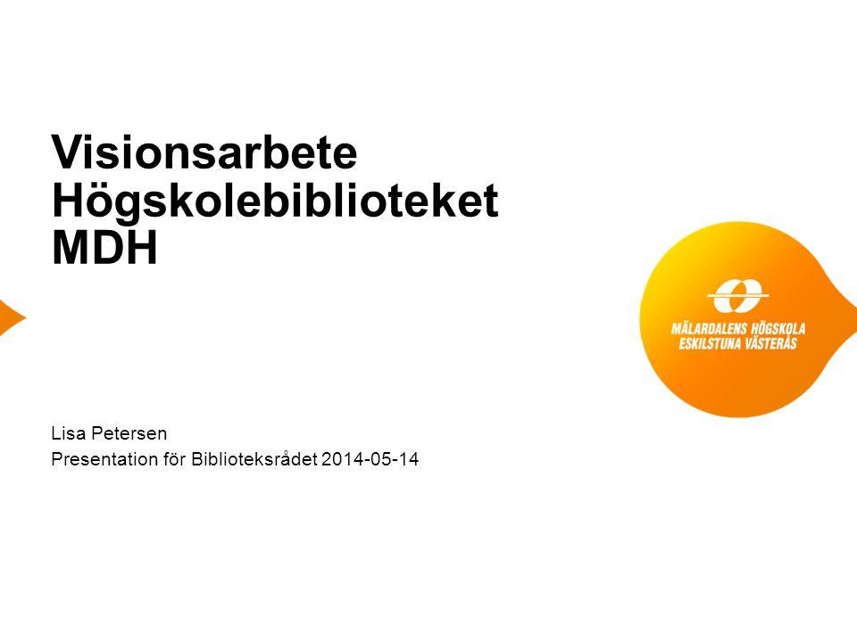 Visionsarbete Högskolebiblioteket MDH Lisa Petersen Presentation för Biblioteksrådet 2014-05-14