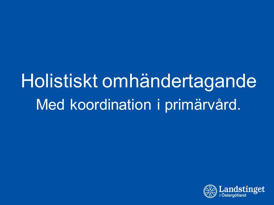 Holistiskt omhändertagande Med koordination i primärvård.