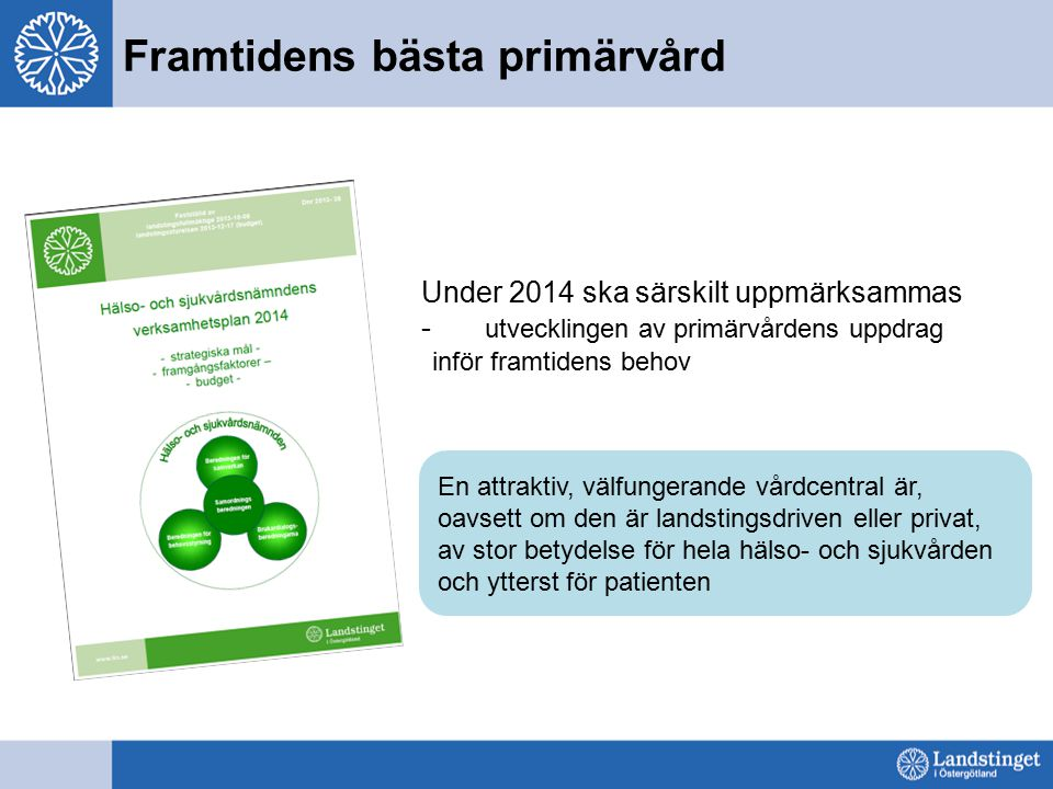 Framtidens bästa primärvård Under 2014 ska särskilt uppmärksammas - utvecklingen av primärvårdens uppdrag inför framtidens behov En attraktiv, välfung