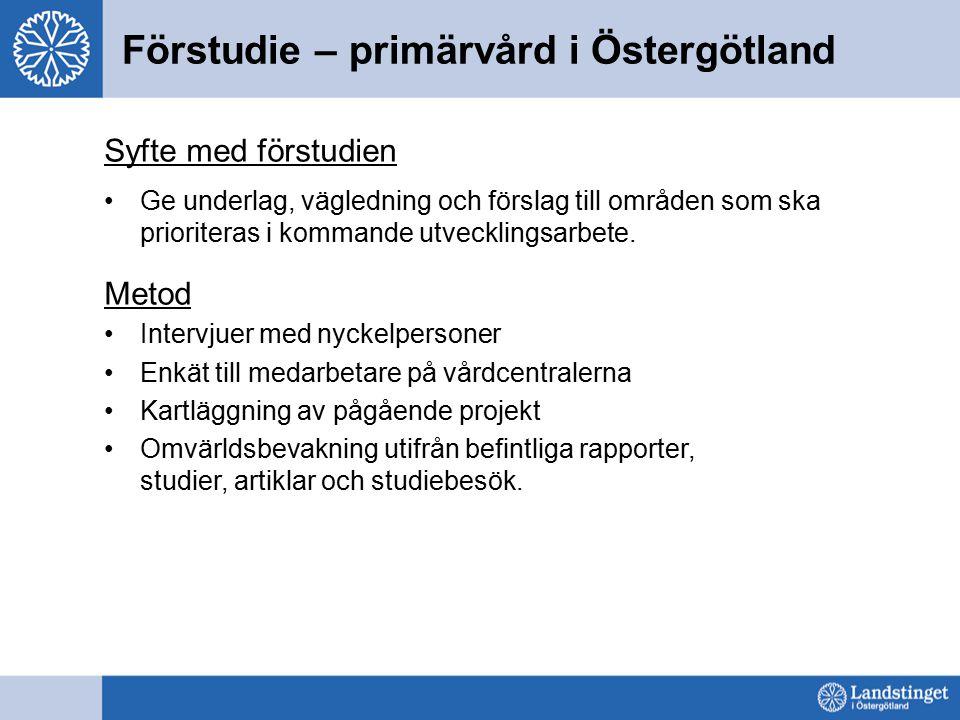Förstudie – primärvård i Östergötland Syfte med förstudien Ge underlag, vägledning och förslag till områden som ska prioriteras i kommande utvecklings