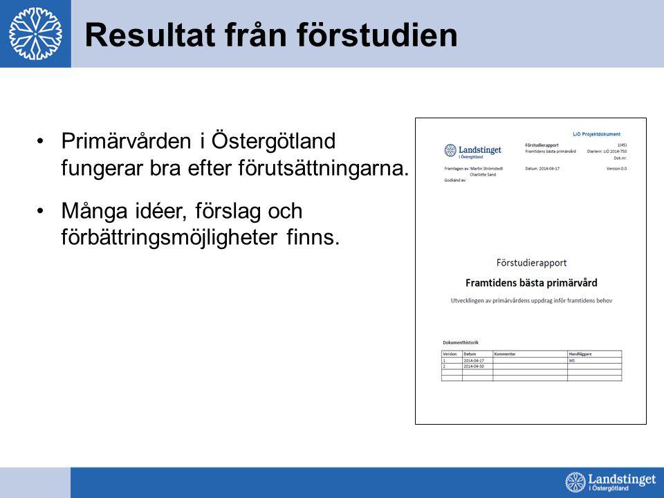 Resultat från förstudien Primärvården i Östergötland fungerar bra efter förutsättningarna. Många idéer, förslag och förbättringsmöjligheter finns.