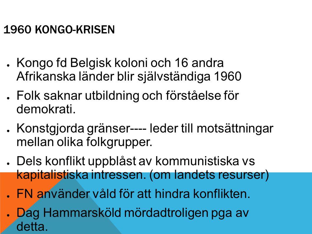 1960 KONGO-KRISEN ● Kongo fd Belgisk koloni och 16 andra Afrikanska länder blir självständiga 1960 ● Folk saknar utbildning och förståelse för demokra